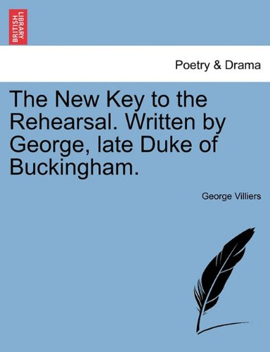 Download The New Key to the Rehearsal. Written by George, late Duke of Buckingham. PDF