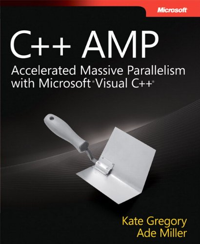 C++ AMP: Accelerated Massive Parallelism with Microsoft® Visual C++® (Developer Reference) by Brand: Microsoft Press