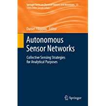Autonomous Sensor Networks: Collective Sensing Strategies for Analytical Purposes (Springer Series on Chemical Sensors and Biosensors Book 13)