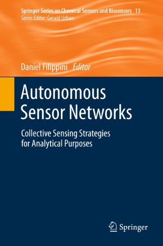 Download Autonomous Sensor Networks: Collective Sensing Strategies for Analytical Purposes (Springer Series on Chemical Sensors and Biosensors) Pdf