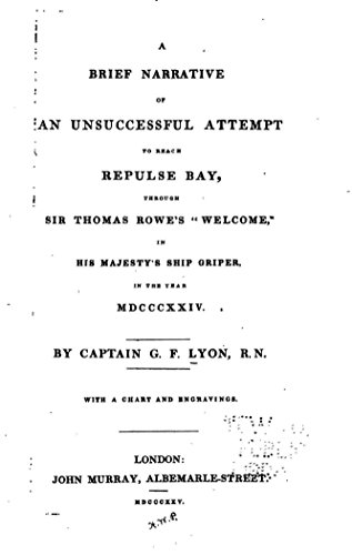 A Brief Narrative of an Unsuccessful Attempt to Reach Repulse Bay, Through Sir Thomas Rowe's