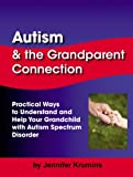 Autism and the Grandparent Connection:Practical Ways to Understand and Help Your Grandchild with Autism Spectrum Disorder