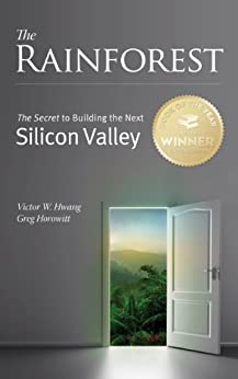 The Rainforest: The Secret to Building the Next Silicon Valley (English Edition) por [Hwang, Victor W., Horowitt, Greg]