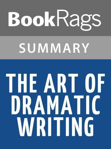 Summary & Study Guide The Art of Dramatic Writing by Lajos Egri (Lajos Egri The Art Of Dramatic Writing)