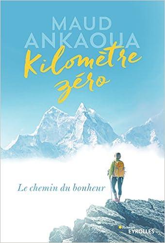 Kilomètre zéro: Le chemin du bonheur - Maud Ankaoua (2017) sur Bookys