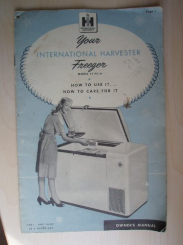 (Your International Harvester Freezer Model 11 FC-A (How to use it... How to care for it))