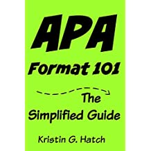 APA Format 101: The Simplified Guide to APA Citation For Beginners: (apa format 6th edition)