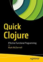 Quick Clojure: Effective Functional Programming Front Cover