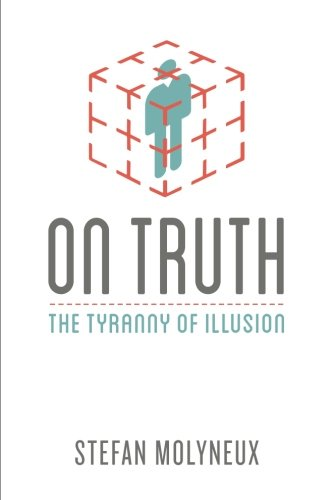 Book cover from On Truth: The Tyranny of Illusion by Stefan Molyneux