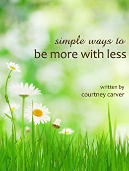 Simple Ways to Be More with Less by [Carver, Courtney]