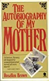 The Autobiography of My Mother, Rosellen Brown, 0385333579