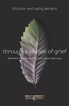 Through a Season of Grief: Devotions for Your Journey from Mourning to Joy by [Dunn, Bill, Leonard, Kathy]