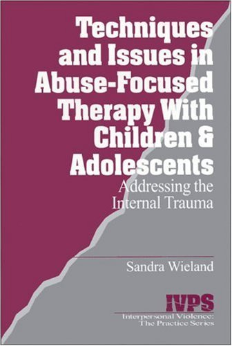 Techniques and Issues in Abuse-Focused Therapy with Children & Adolescents: Addressing the Internal Trauma (Interpersonal Violence: The Practice Series) by Sandra Wieland (1998-01-01)