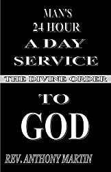 MAN'S 24 HOUR A DAY SERVICE TO GOD: THE DIVINE ORDER
