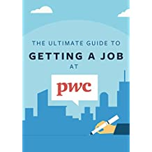 The Ultimate Guide To Getting A Job At PwC: Discover insider secrets on applying & interviewing for a job at one of the Big 4 accounting firms (Big 4 Interview Guides Book 3)
