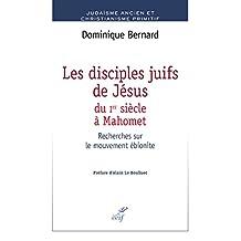 Les disciples juifs de Jésus du Ier siècle à Mahomet : Recherches sur le mouvement ébionite (French Edition)
