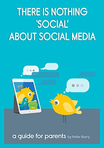 There is Nothing Social about Social Media: A Guide for Parents