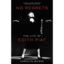 No Regrets: The Life of Edith Piaf