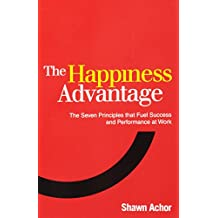 Happiness Advantage: The Seven Principles That Fuel Success and Performance at Work