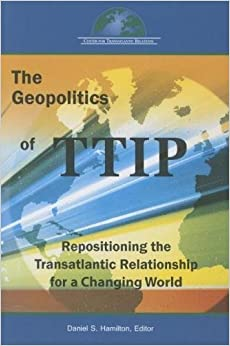 The Geopolitics of TTIP: Repositioning the Transatlantic Relationship for a Changing World