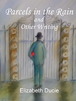 Parcels In The Rain and Other Writing by [Ducie, Elizabeth]