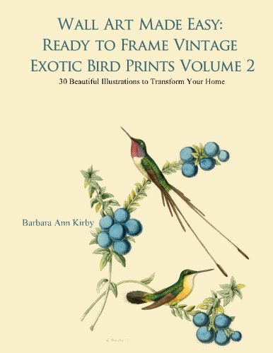 Download Wall Art Made Easy: Ready to Frame Vintage Exotic Bird Prints Volume 2: 30 Beautiful Illustrations to Transform Your Home PDF