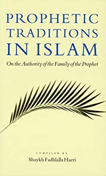 Prophetic Traditions in Islam: On the Authority of the Family of the Prophet (English Edition) de [Haeri, Shaykh Fadhlalla]