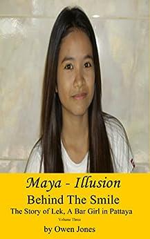 Maya - Illusion: The Story of Lek, a Bar Girl in Pattaya (Behind The Smile - The Story Of Lek, A Bar Girl In Pattaya Book 3) by [Jones, Owen]