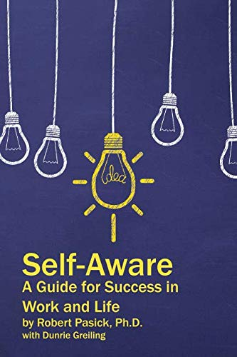Self-Aware: A Guide for Success in Work and Life