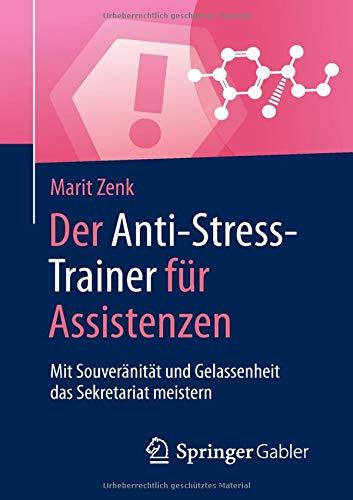 Der Anti-Stress-Trainer für Assistenzen: Mit Souveränität und Gelassenheit das Sekretariat meistern