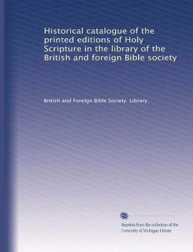 Historical catalogue of the printed editions of Holy Scripture in the library of the British and foreign Bible society (Volume 2)