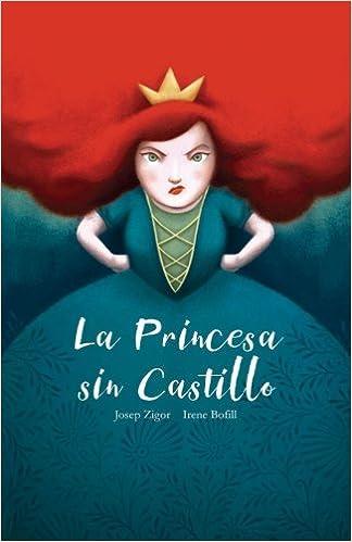 La Princesa sin Castillo (Spanish Edition): Sr. Josep Zigor Zigor, Sra. Irene Bofill García: 9781541127289: Amazon.com: Books