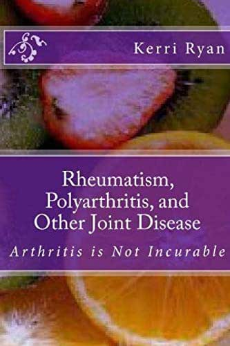 Rheumatism, Polyarthritis, and Other Joint Disease
