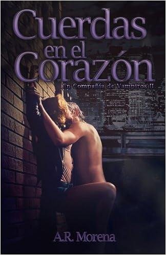 Cuerdas en el Corazón: En Compañía de Vampiros II (Volume 2) (Spanish Edition): A R Morena: 9788461693184: Amazon.com: Books