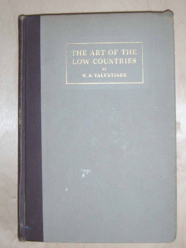 The Art of the Low Countries;: Studies by Wilhelm R. Valentiner, Illustrated