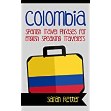 COLOMBIA: SPANISH TRAVEL PHRASES for ENGLISH SPEAKING TRAVELERS: The most useful 1.000 phrases to get around when travelling in Colombia