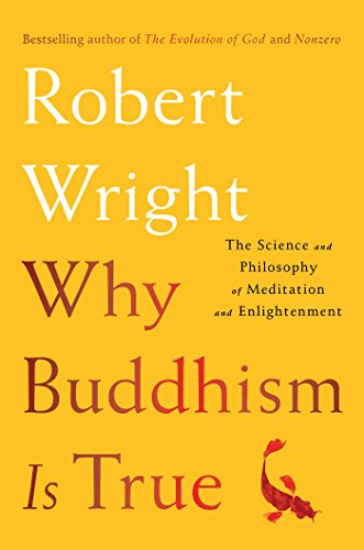 Why Buddhism is True: The Science and Philosophy of Meditation and Enlightenment PDF