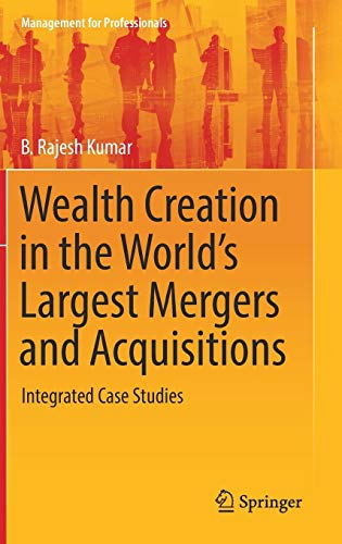 Wealth Creation in the World's Largest Mergers and Acquisitions: Integrated Case Studies