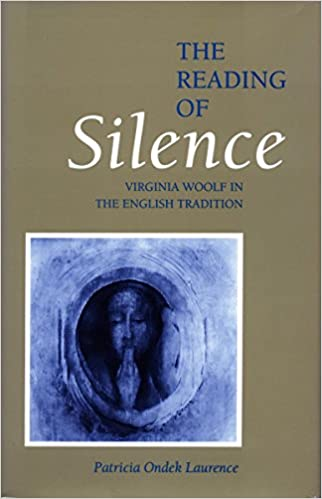 Book The Reading of Silence: Virginia Woolf in the English Tradition