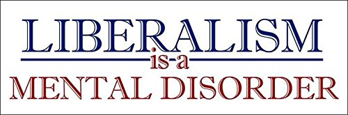 Republican Stickers Anti - American Vinyl WHITE Liberalism is a Mental Disorder Bumper Sticker (conservative republican trump)