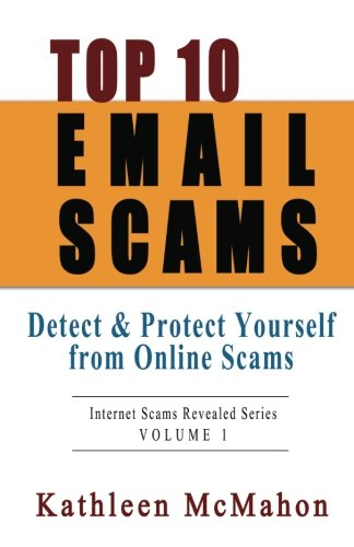 Top 10 Email Scams: Detect & Protect Yourself from Online Scams (Volume 1)