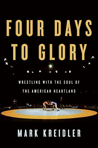 Read Online Four Days to Glory: Wrestling with the Soul of the American Heartland pdf epub