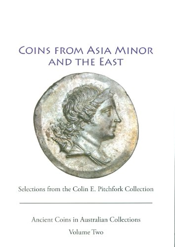 Ancient Coins from Asia Minor and the East: Selections from the Colin Pitchfork Collection (Ancient Coins in Australian Collections) by Brand: Australian Centre for Ancient Numismatic Studies