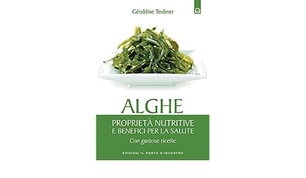 Alghe: Proprietà nutritive e benefici per la salute - Con gustose ricette. (Italian Edition) - Kindle edition by Géraldine Teubner.