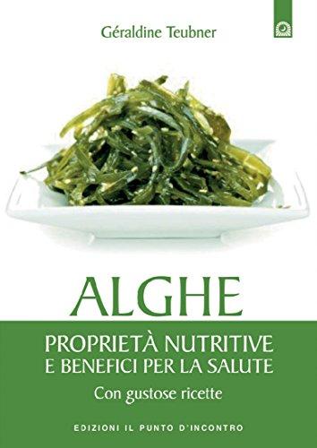 Alghe: Proprietà nutritive e benefici per la salute - Con gustose ricette. (Italian