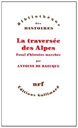 La traversée des Alpes: Essai d'histoire marchée