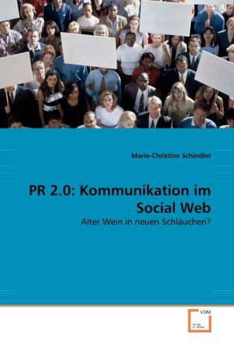 PR 2.0: Kommunikation im Social Web: Alter Wein in neuen Schläuchen? (German Edition)