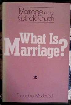 What Is Marriage: Marriage in the Catholic Church by Theodore MacKin (1982-03-03)