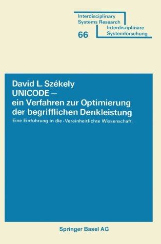 UNICODE ― ein Verfahren zur Optimierung der begrifflichen Denkleistung: Eine Einführung in die Vereinheitlichte Wissenschaft (Interdisciplinary Systems Research) (German Edition) by David L Szekely