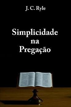 Simplicidade na Pregação por [Ryle, J. C.]